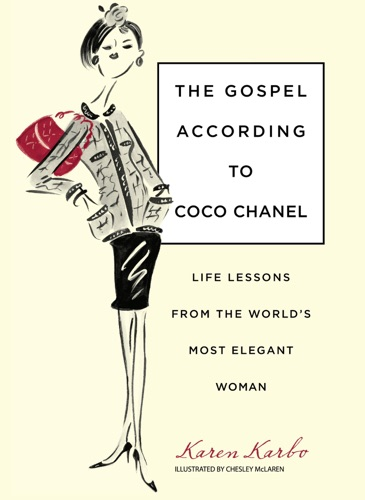 Karen Karbo - Gospel According to Coco Chanel