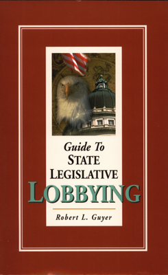 Guide to State Legislative Lobbying  3rd ed. - Robert L. Guyer book