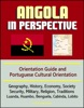 Angola In Perspective: Orientation Guide And Portuguese Cultural Orientation: Geography, History, Economy, Society, Security, Military, Religion, Traditions, Luanda, Huambo, Benguela, Cabinda, Lobito