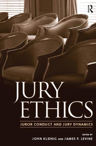John Kleinig, James P. Levine, Jeffrey B. Abramson, B. Michael Dann, Shari Seidman Diamond, Norman J. Finkel, Paula Hannaford-Agor, Valerie P. Hans, Julie E. Howe & Nancy J. King - Jury Ethics