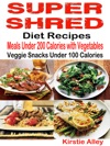 Super Shred Diet Recipes Meals Under 200 Calories With Vegetables