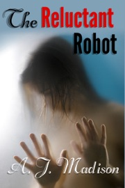 THE RELUCTANT ROBOT (RELUCTANT CONSENT, ORAL SEX, A**L SEX)