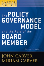 A Carver Policy Governance Guide The Policy Governance Model And The Role Of The Board Member