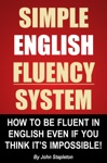 Simple English Fluency System How To Be Fluent In English Even If You Think Its Impossible