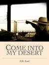 COME INTO MY DESERT