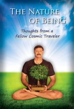 The Nature Of Being: Thoughts From A Fellow Cosmic Traveler