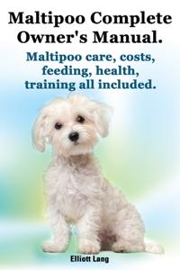Maltipoo Complete Owner's Manual. Maltipoo care, costs, feeding, health and training all included. Copertina del libro