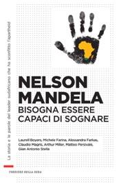Nelson Mandela. Bisogna essere capaci di sognare PDF Download