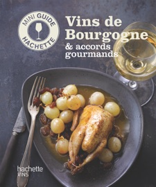 LES VINS DE BOURGOGNE: ACCORDS GOURMANDS