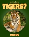Do You Know Tigers Animals For Kids 3-5