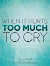 When It Hurts Too Much To Cry