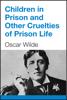 Oscar Wilde - Children in Prison and Other Cruelties of Prison Life artwork
