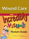 Wound Care An Incredibly Visual Pocket Guide