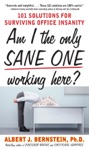 Am I The Only Sane One Working Here 101 Solutions For Surviving Office Insanity