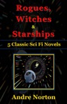 Rogues Witches And Starships 5 Sci Fi Novels By Andre Norton