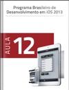 Programa Brasileiro De Desenvolvimento Em IOS - Aula 12