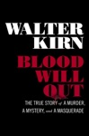 Blood Will Out The True Story Of A Murder A Mystery And A Masquerade