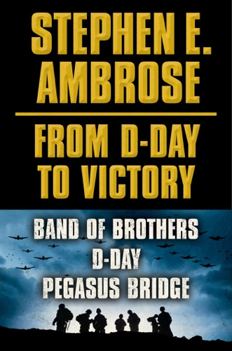 Stephen E. Ambrose - From D-Day to Victory Box Set