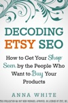 Decoding Etsy SEO How To Get Your Shop Seen By The People Who Want To Buy Your Products