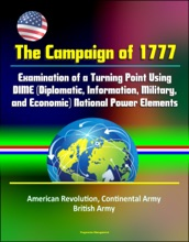 The Campaign of 1777: Examination of a Turning Point Using DIME (Diplomatic, Information, Military, and Economic) National Power Elements - American Revolution, Continental Army, British Army