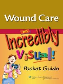 Wound Care: An Incredibly Visual! Pocket Guide book