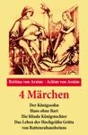 4 Mrchen Der Knigssohn  Hans Ohne Bart  Die Blinde Knigstochter  Das Leben Der Hochgrfin Gritta Von Rattenzuhausbeiuns