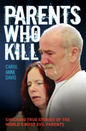 PARENTS WHO KILL - SHOCKING TRUE STORIES OF THE WORLDS MOST EVIL PARENTS