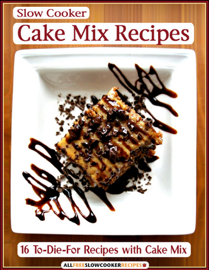 Slow Cooker Cake Mix Recipes: 16 To-Die-For Recipes with Cake Mix