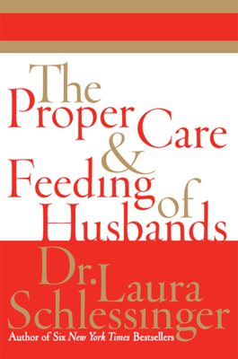 The Proper Care and Feeding of Husbands - Dr. Laura Schlessinger book