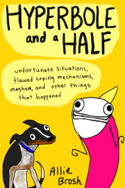 Hyperbole and a Half - Enhanced Edition book