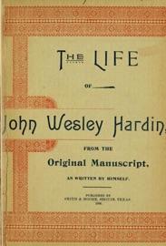 THE LIFE OF JOHN OF JOHN WESLEY HARDIN AS WRITTEN BY HIMSELF (TEXAS RANGER TALES, #1)