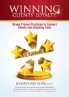 WINNING CLIENTS LOYALTY Seven Proven Practices To Convert Clients Into Amazing Fans