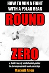 How To Win A Fight With A Polar Bear Round Zero