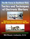 The Air Force In Southeast Asia Tactics And Techniques Of Electronic Warfare - Electronic Countermeasures In The Air War Against North Vietnam 1965-1973 - Wild Weasel Linebacker B-52