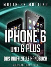 iPhone 6 und 6 plus – das inoffizielle Handbuch