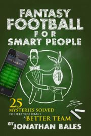 Fantasy Football for Smart People: 25 Mysteries Solved to Help You Draft a Better Team book
