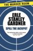 Spill the Jackpot - Erle Stanley Gardner