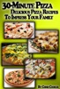 30-Minute Pizza: Delicious Pizza Recipes To Impress Your Family