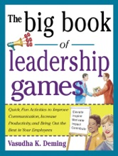 The Big Book of Leadership Games: Quick, Fun Activities to Improve Communication, Increase Productivity, and Bring Out the Best in Employees : Quick, Fun, Activities to Improve Communication, Increase Productivity, and Bring Out the Best In Yo