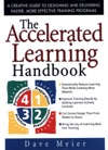 The Accelerated Learning Handbook A Creative Guide To Designing And Delivering Faster More Effective Training Programs