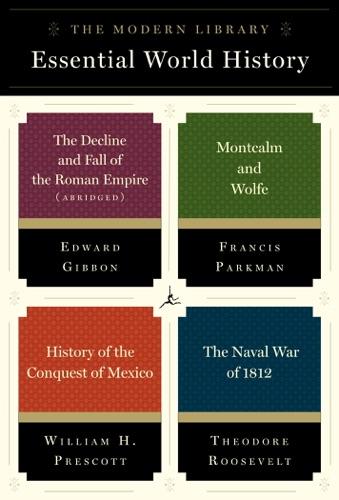 Edward Gibbon, Francis Parkman, William H. Prescott & Theodore Roosevelt - The Modern Library Essential World History 4-Book Bundle