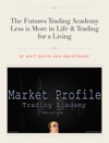 The Futures Trading Academy Less Is More In Life  Trading For A Living