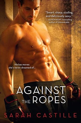 Against the Ropes - Sarah Castille - Sarah Castille