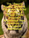The People Power Mental  Physical Disabled Education  School Guide Practical Knowledge From  Preschool To College To Adulthood