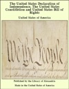 The United States Declaration Of Independence The United States Constitution And United States Bill Of Rights