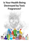 Is Your Health Being Destroyed By Toxic Fragrances