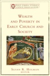 Wealth And Poverty In Early Church And Society Holy Cross Studies In Patristic Theology And History