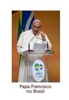 Papa Francisco No Brasil 2013