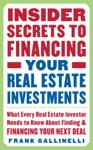 Insider Secrets To Financing Your Real Estate Investments What Every Real Estate Investor Needs To Know About Finding And Financing Your Next Deal