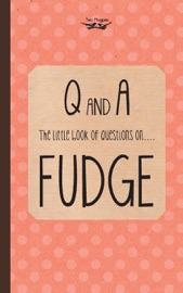 THE LITTLE BOOK OF QUESTIONS ON FUDGE